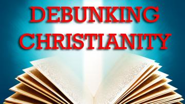 Debunking Christianity